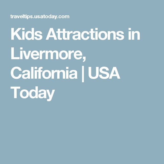 Kids Attractions in Livermore, California | USA Today