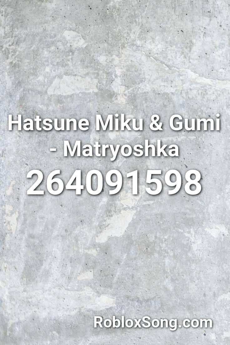 Hatsune Miku Gumi Matryoshka Roblox Id Roblox Music Codes Roblox National Anthem Hatsune Miku