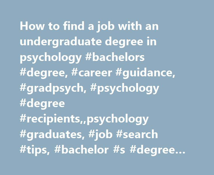 How to find a job with an undergraduate degree in psychology #bachelors #degree, #career #guidance, #gradpsych, #psychology #degree #recipients,,psychology #graduates, #job #search #tips, #bachelor #s #degree #recipients, http://nashville.remmont.com/how-to-find-a-job-with-an-undergraduate-degree-in-psychology-bachelors-degree-career-guidance-gradpsych-psychology-degree-recipientspsychology-graduates-job-search-tips-bachelor-s/  # How to find a job with an undergraduate degree in psychology…