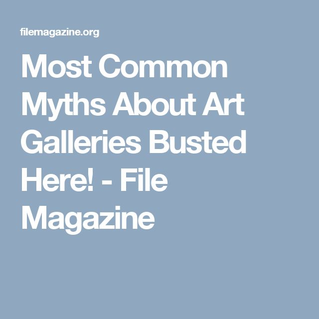 Most Common Myths About Art Galleries Busted Here! - File Magazine