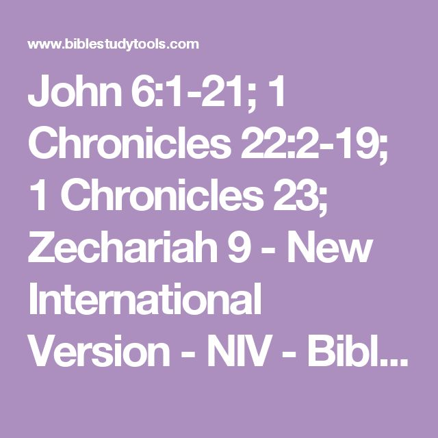 John 6:1-21; 1 Chronicles 22:2-19; 1 Chronicles 23; Zechariah 9 - New International Version - NIV - Bible Study Tools