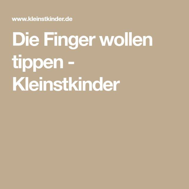 Die Finger wollen tippen - Kleinstkinder