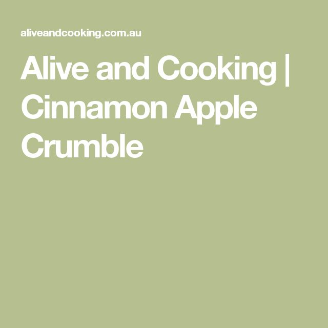 Alive and Cooking | Cinnamon Apple Crumble