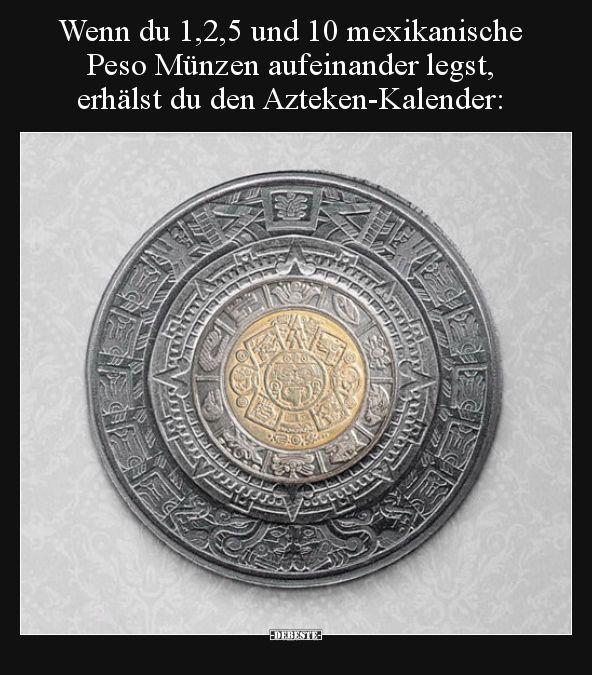 Wenn du 1,2,5 und 10 mexikanische Peso Münzen aufeinander..