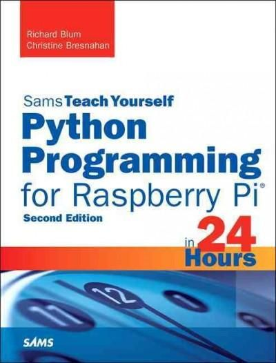 Sams Teach Yourself Python Programming for Raspberry Pi in 24 Hours