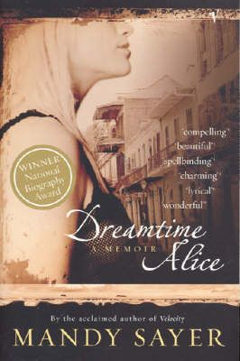Dreamtime Alice by Mandy Sayer, joint winner of the National Biography Award, 2000. Published by Vintage, 1999. State Library of New South Wales copy: http://library.sl.nsw.gov.au/record=b2006351