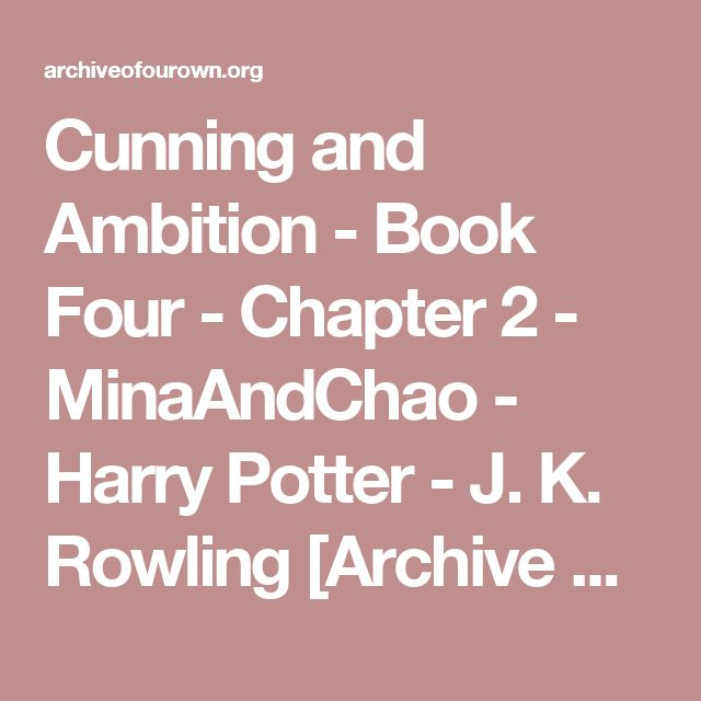 Cunning and Ambition - Book Four - Chapter 2 - MinaAndChao - Harry Potter - J. K. Rowling [Archive of Our Own]