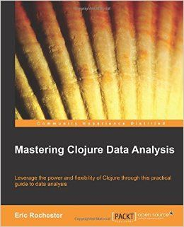 """""""Mastering Clojure Data Analysis"""" by Eric Rochester"""