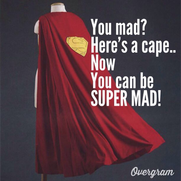 Super mad. If anyone wears this and is still in a bad mood. Walk away from that asshole!  ;D Lois