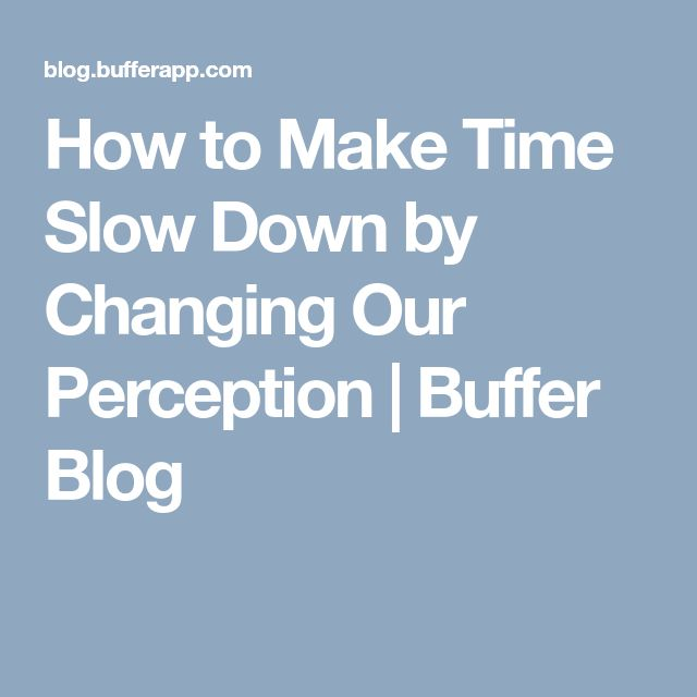 How to Make Time Slow Down by Changing Our Perception | Buffer Blog