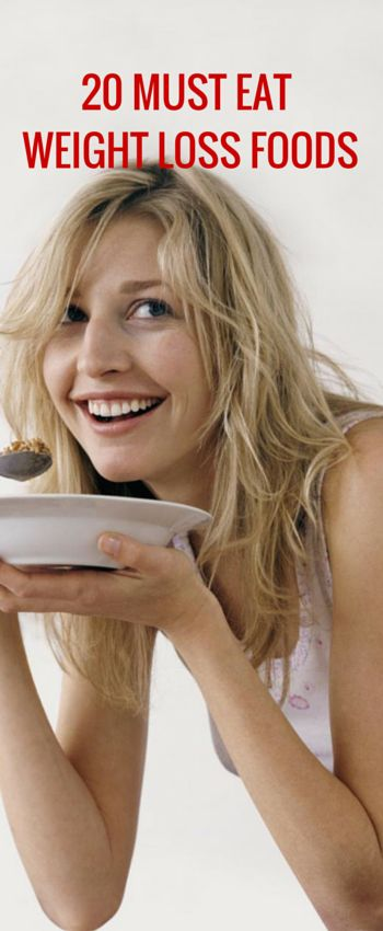 20 Must Eat Weight Loss Foods