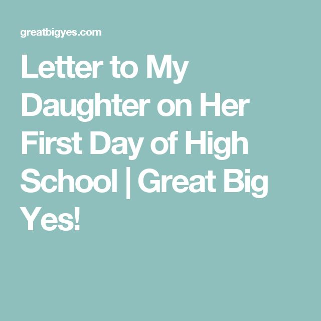 Letter to My Daughter on Her First Day of High School | Great Big Yes!