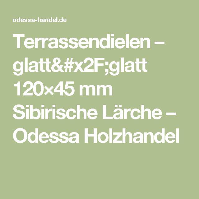 Terrassendielen –  glatt/glatt 120×45 mm Sibirische Lärche – Odessa Holzhandel