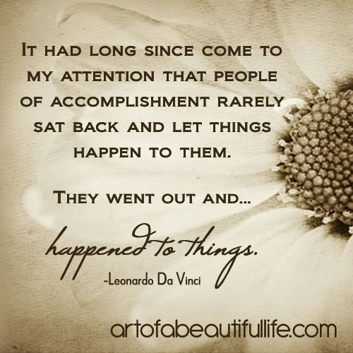 They went out and happened to things. | 10 Ways to Be Contagious in an Epic Kind of Way | Read more... http://artofabeautifullife.com/be-contagious-in-epic-way/