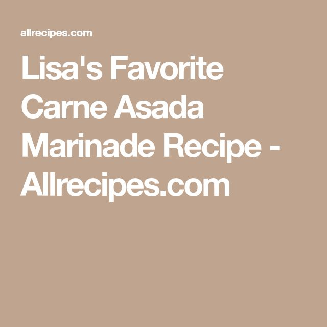 Lisa's Favorite Carne Asada Marinade Recipe - Allrecipes.com
