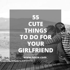 """Check out our huge list of cute things to do for your girlfriend. Show her that you love her not only by saying it. These ideas are sure sweet and romantic. Read our article now: """"55 Romantic, Sweet & Cute Things To Do For Your Girlfriend""""."""
