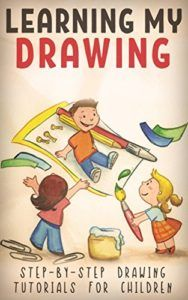 LEARNING MY DRAWING: STEP-BY-STEP DRAWING TUTORIALS FOR CHILDREN - Emerald Book Reviews