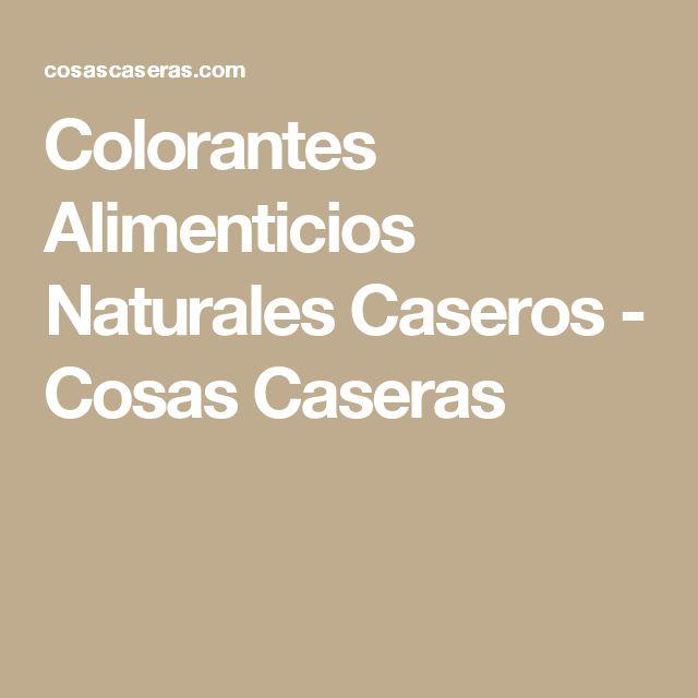 Colorantes Alimenticios Naturales Caseros - Cosas Caseras