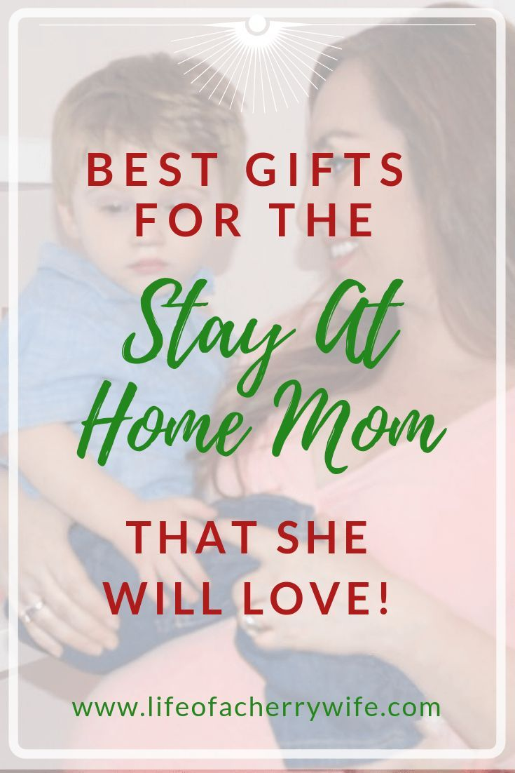 Best Gifts For The Stay At Home Mom She Will Love What To Get Presents Mama Birthday Christmas Just Because