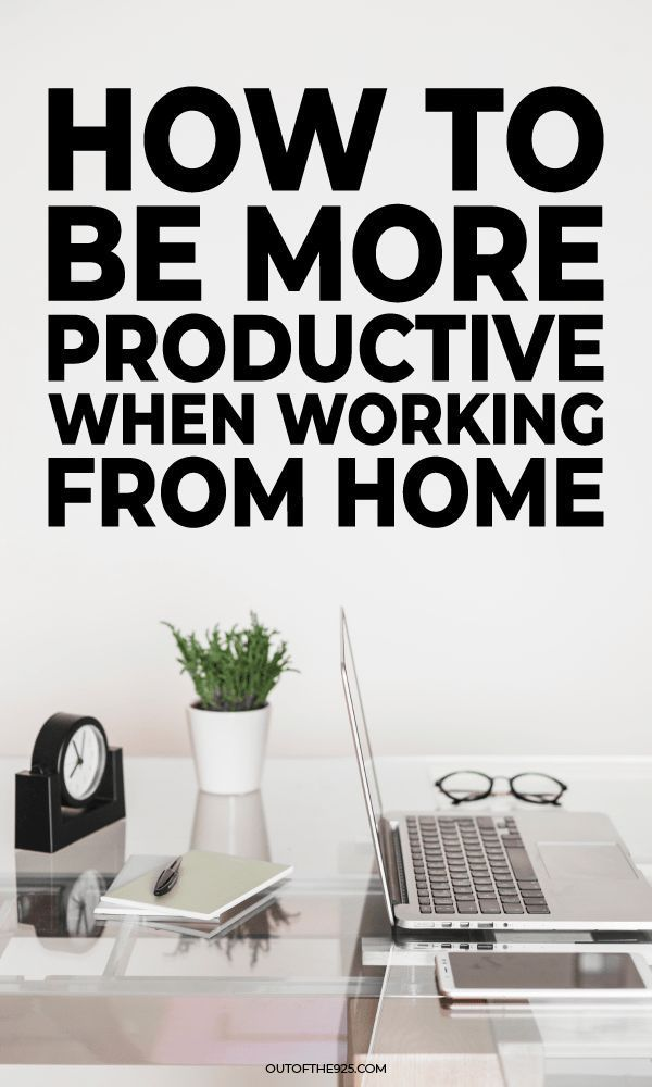 How To Be More Productive When Working From Home Work From Home