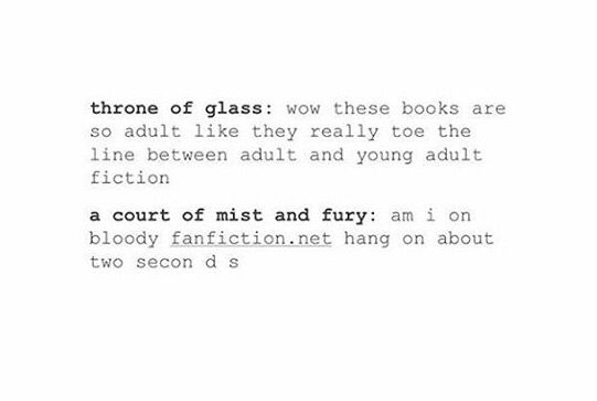 SO TRUE. I was definitely not prepared for all the sexy scenes in acotar. I love it though, without a doubt.