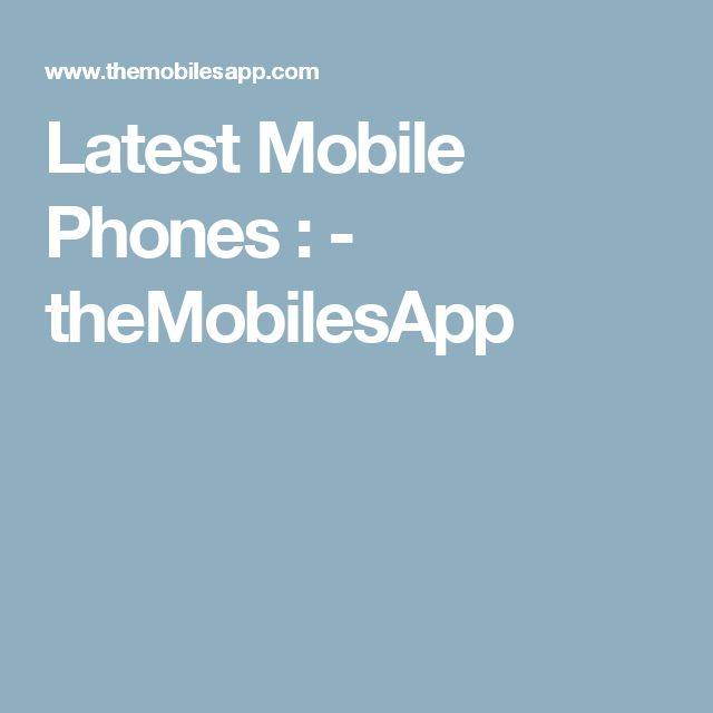 Latest Mobile Phones : - theMobilesApp