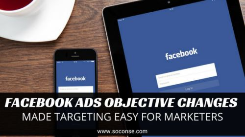 Facebook Ads Objective Changes Made Targeting Easy For Marketers