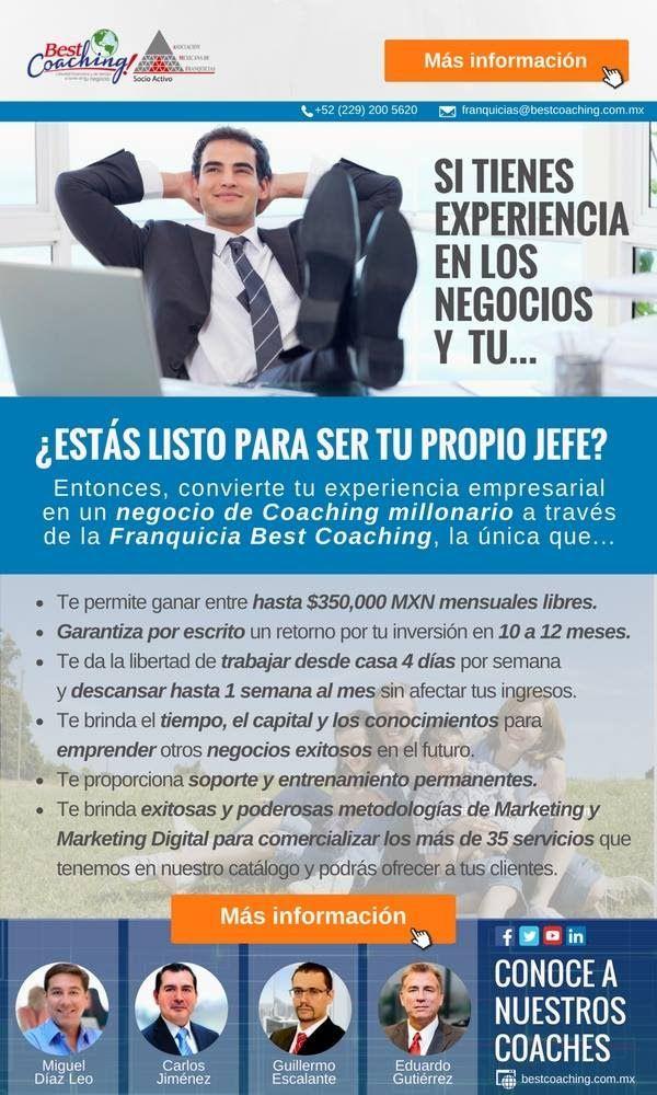 ¡Se tu propio jefe!  Si tienes experiencia en los negocios y tu...  ¿Estás listo para ser tu propio jefe? Entonces, convierte tu experiencia empresarial en un negocio de Coaching millonario através de la franquicia Best Coaching, la única que...  - Te permite ganar entre hasta $350,000 MXN mensuales libres.  Más información Teléfono: +52(229)2005620 Email: franquicias@bestcoaching.com.mx Website: http://www.bestcoaching.com.mx/franquicia…