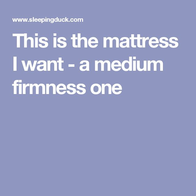 This is the mattress I want - a medium firmness one