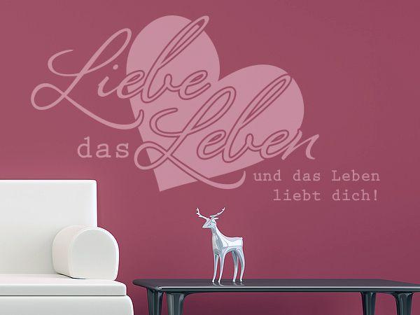 Liebe das Leben und das Leben liebt dich!