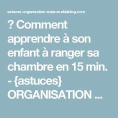 ✿ Comment apprendre à son enfant à ranger sa chambre en 15 min. - {astuces} ORGANISATION maison