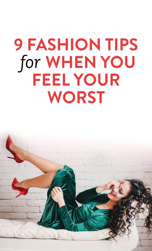9 fashion tips for when you feel your worst