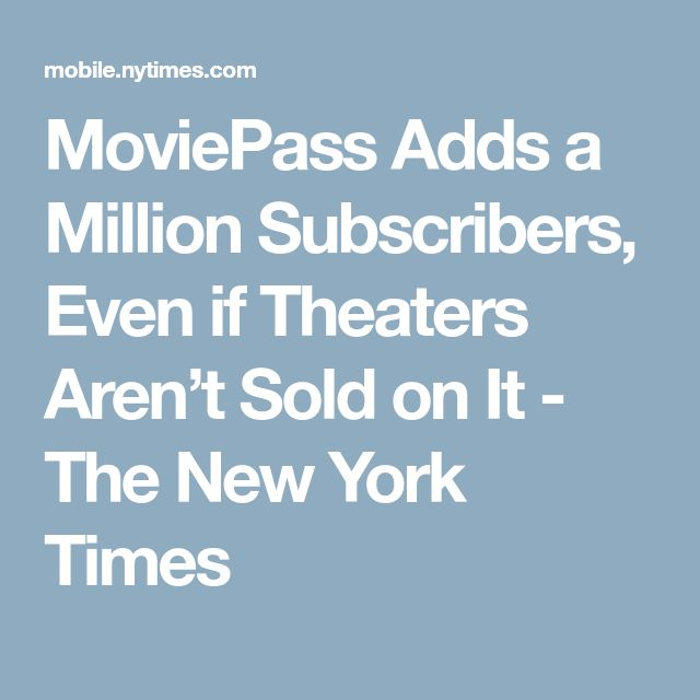 MoviePass Adds a Million Subscribers, Even if Theaters Aren't Sold on It - The New York Times