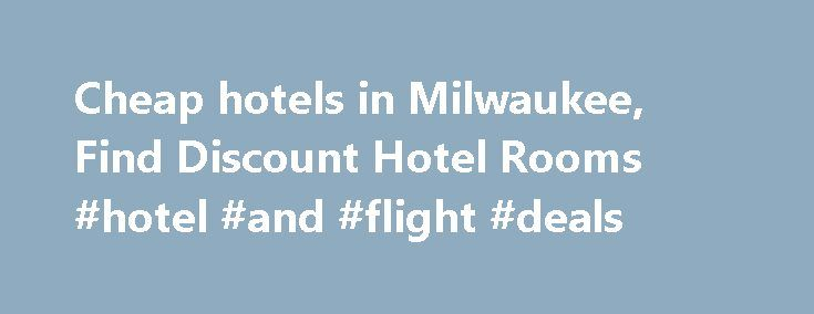 Cheap hotels in Milwaukee, Find Discount Hotel Rooms #hotel #and #flight #deals http://travel.remmont.com/cheap-hotels-in-milwaukee-find-discount-hotel-rooms-hotel-and-flight-deals/  #cheapest hotel # Cheap Milwaukee Hotels HotelsCheap.org is a leading discount travel website that specializes in finding cheap hotels in Milwaukee. HotelsCheap.org offers 48 budget hotels in the Milwaukee area, many of which are on sale, or offer last minute deals to consumers throughout the week. In addition…