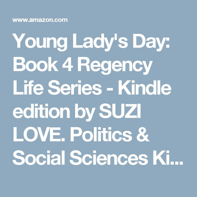 Young Lady's Day: Book 4 Regency Life Series - Kindle edition by SUZI LOVE. Politics & Social Sciences Kindle eBooks @ Amazon.com.