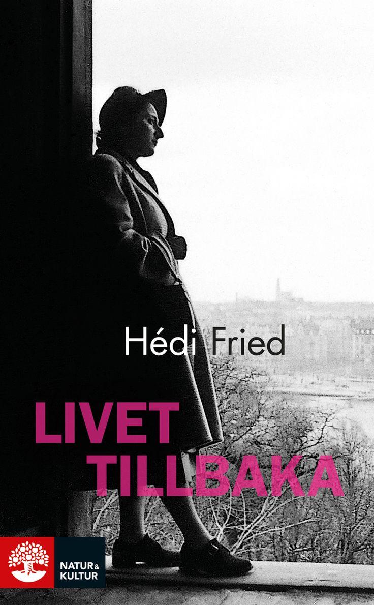 Livet tillbaka av Hédi Fried. Utkommer på Natur & Kultur
