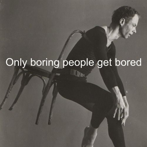 boring people get bored. boring people get bored