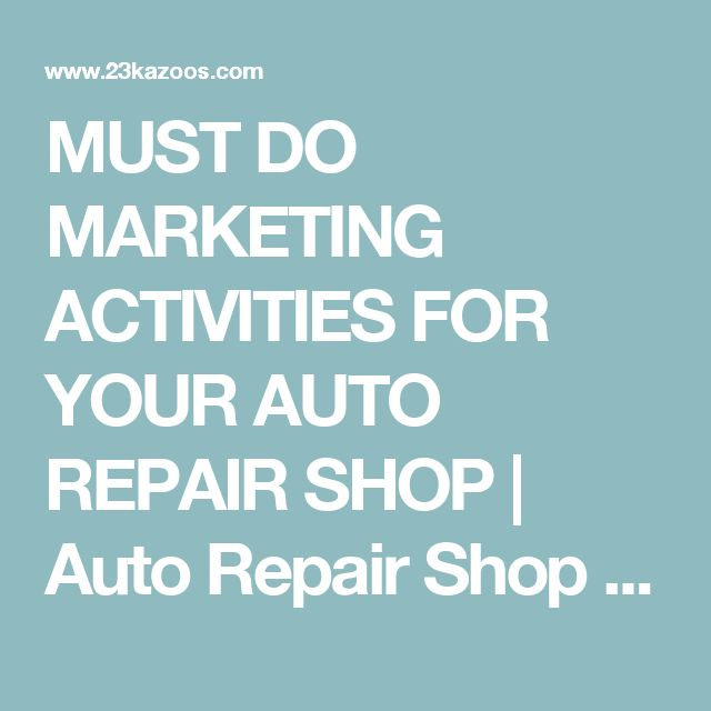 MUST DO MARKETING ACTIVITIES FOR YOUR AUTO REPAIR SHOP | Auto Repair Shop Marketing | 23 Kazoos