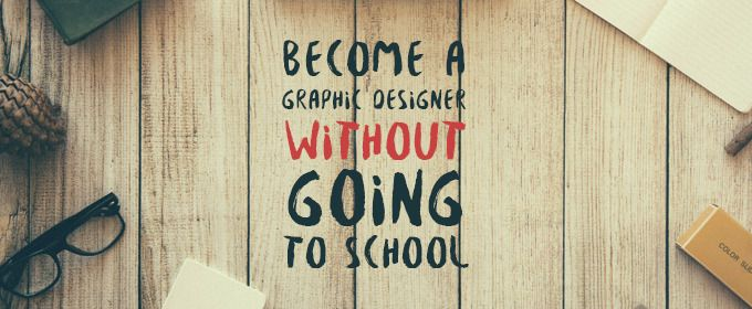 How to Become a Graphic Designer Without Going to School