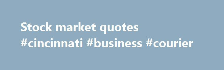 Stock market quotes #cincinnati #business #courier http://business.remmont.com/stock-market-quotes-cincinnati-business-courier/  #stock market quotes # AOL Quotes At AOL Finance, you have instant access to free stock quotes of your favorite companies, mutual funds, indexes, bonds, ETFs and other financial assets. To get a stock quote, enter a ticket symbol into the box above. Once a stock quote summary page is rendered, you'll see the current  read more