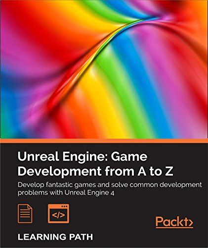 Unreal Engine: Game Development from A to Z Pdf Download e-Book