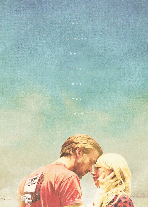 """Blue Valentine """"You always hurt the one you love"""" via I like people, places, and things/tumblr"""