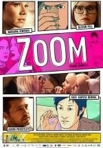 Zoom (2015) Türkçe Dublaj ve Altyazılı 720p izlemek için tıkla:  http://www.filmbilir.com/zoom-2015-turkce-dublaj-ve-altyazili-720p-izle.html   Süre: 96 Dk. Vizyon Tarihi: 2015 Ülke: Brezilya ,   Kanada Bir şişme kadın dükkanında çalışan tasarımcı-çizer Emma (Alison Pill), hayallerindeki erkeği bir yönetmen kimliğinde çizgi roman olarak kağıda aktarır.