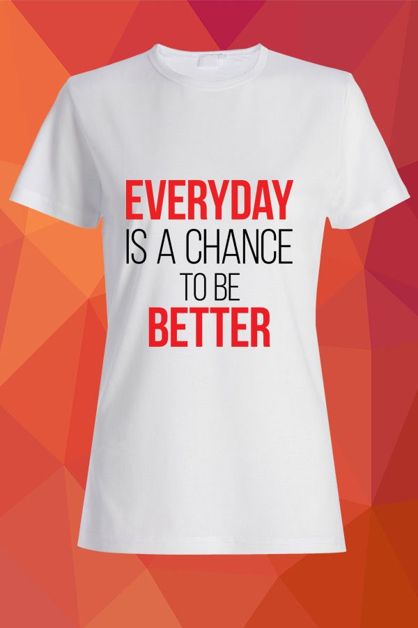 Everyday is a chance to be Better T-Shirt  https://www.spreadshirt.com/everyday-is-a-chance-to-be-better-A105013265