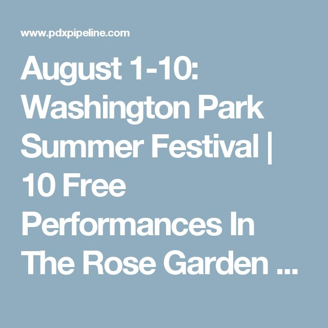 August 1-10: Washington Park Summer Festival | 10 Free Performances In The Rose Garden - Portland Events, Jobs, Festivals, Local Businesses, & More | PDXPIPELINE.com