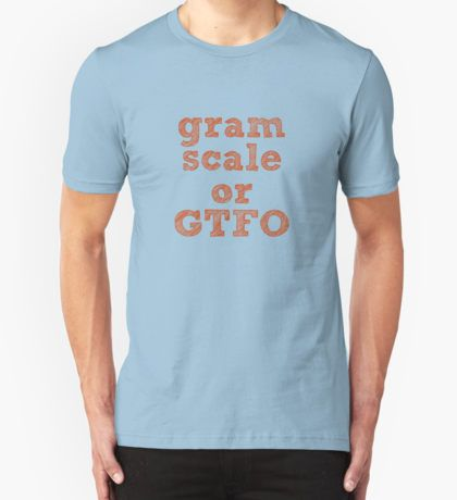 Gram Scale or GTFO Unisex T-Shirt