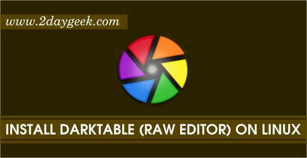 2daygeek.com Linux Tips, Tricks & News Today ! – Through on this article you will get idea to Install Darktable 2.0.1 (RAW Photo Editor) on RHEL, CentOS, Ubuntu & Mint, Debian, Fedora & openSUSE.