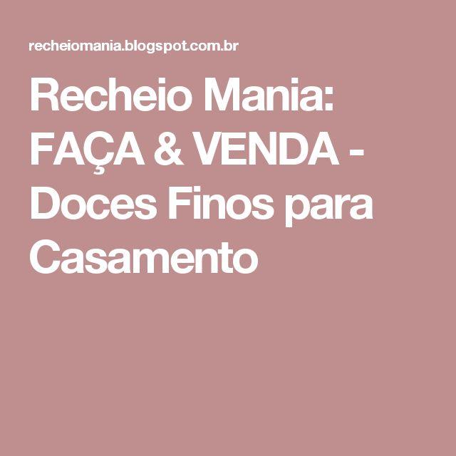 Recheio Mania: FAÇA & VENDA - Doces Finos para Casamento