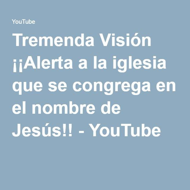 Tremenda Visión ¡¡Alerta a la iglesia que se congrega en el nombre de Jesús!! - YouTube