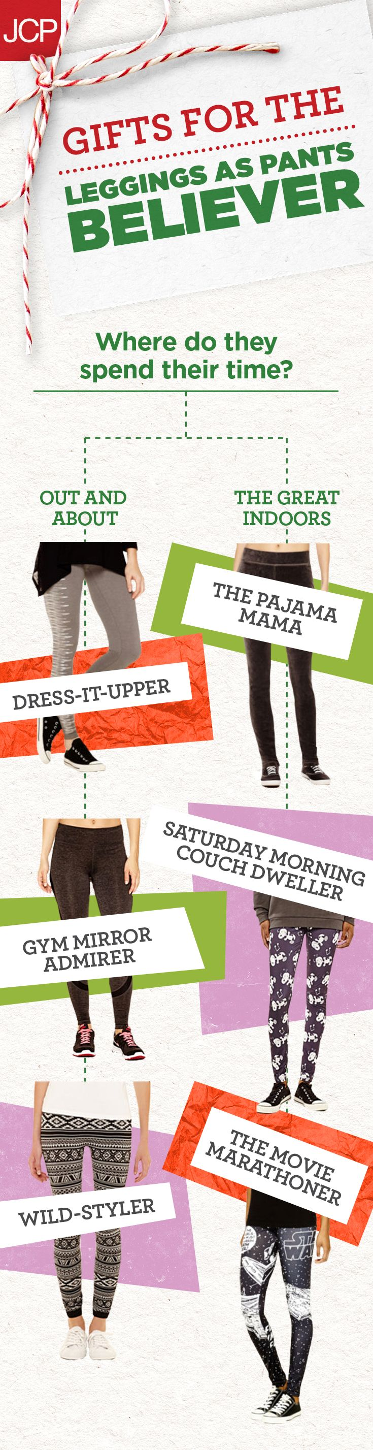 Whether you think they're pants or not, the Leggings as Pants Believer in your life totally is digging the leggings trend. They'll dress them up for a glam look or keep them casual during cold weather. Use this guide to find out the perfect print or most fabulous flair, no matter the occasion.